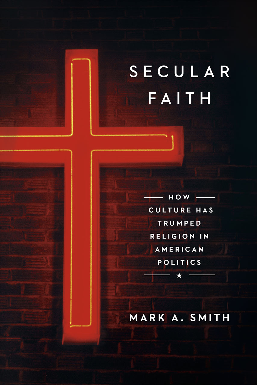 """Secular Faith: How Culture Has Trumped Religion in American Politics - Mark Smith - <span class=""""date-display-single"""">10/24/2015 - 6:00pm</span>"""