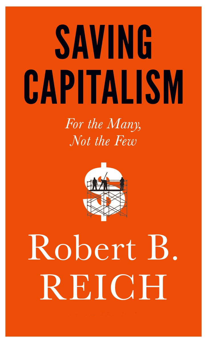 "Saving Capitalism: For the Many, Not the Few - Robert Reich - <span class=""date-display-single"">10/24/2015 - 7:30pm</span>"