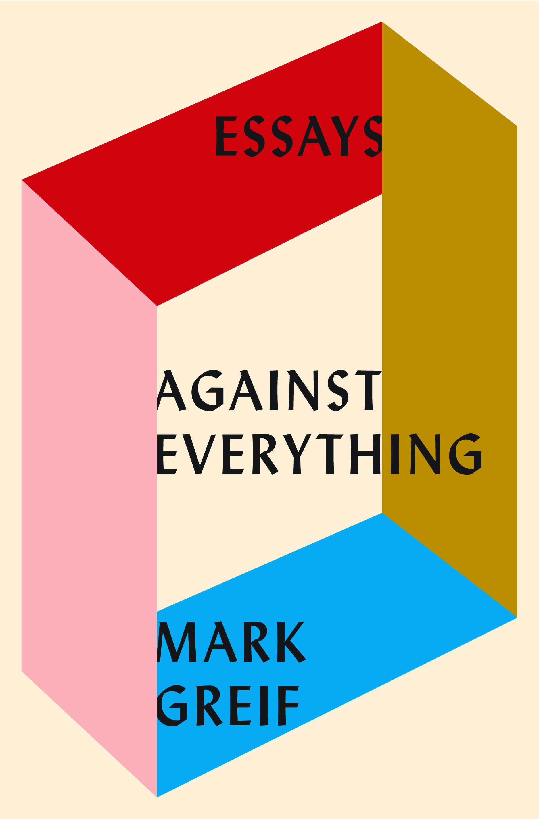"""Against Everything - Mark Greif - <span class=""""date-display-single"""">10/22/2016 - 4:30pm</span>"""