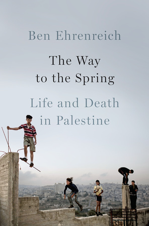 """The Way to the Spring - Ben Ehrenreich - <span class=""""date-display-single"""">10/22/2016 - 12:00pm</span>"""