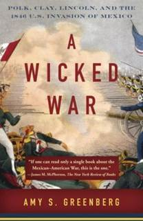 "A Wicked War: Polk, Clay, Lincoln and the 1846 U.S. Invasion of Mexico - Amy Greenberg - <span class=""date-display-single"">10/16/2014 - 7:00pm</span>"