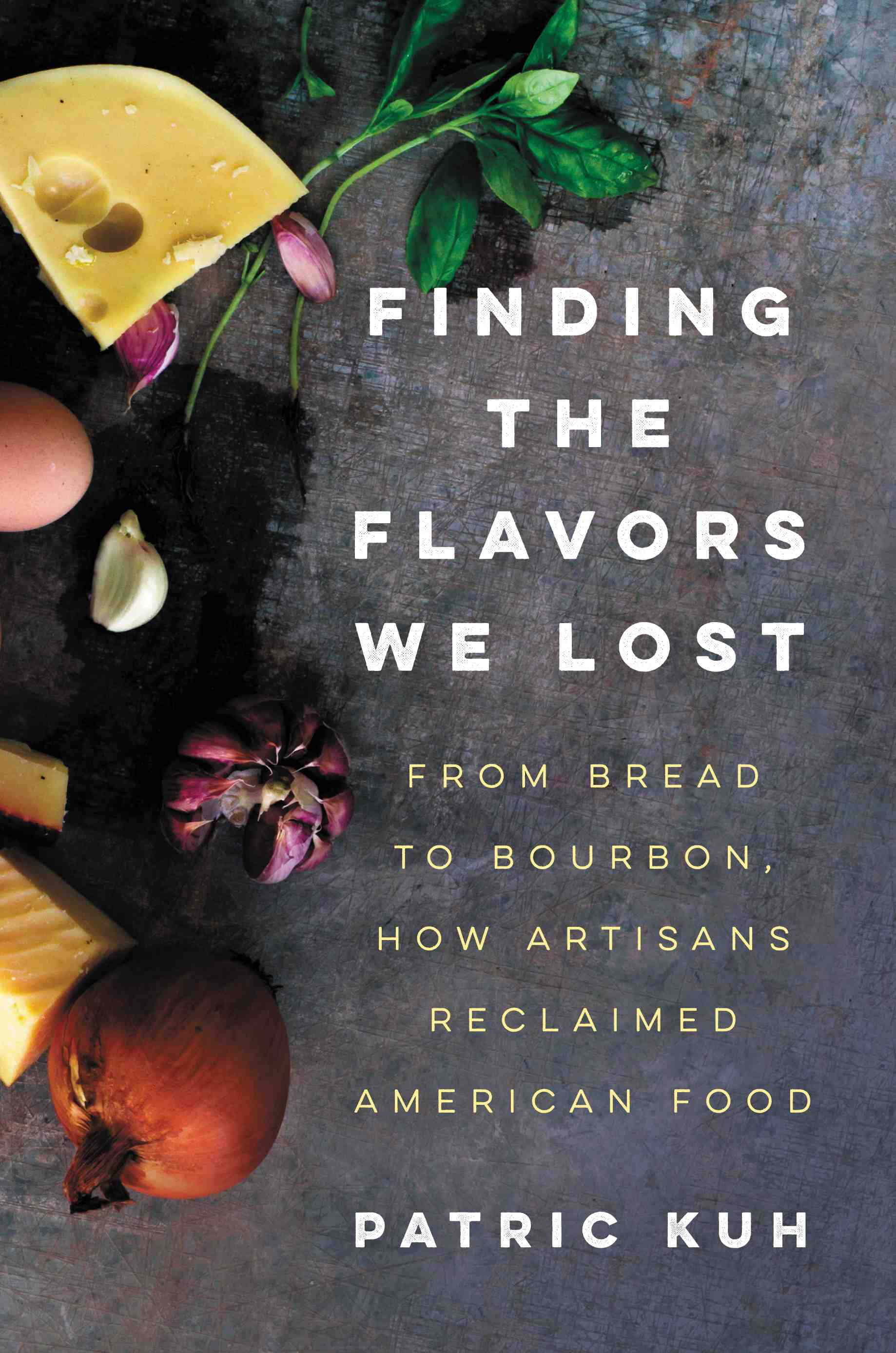 "Finding the Flavors We Lost - Patric Kuh - <span class=""date-display-single"">10/22/2016 - 8:00pm</span>"