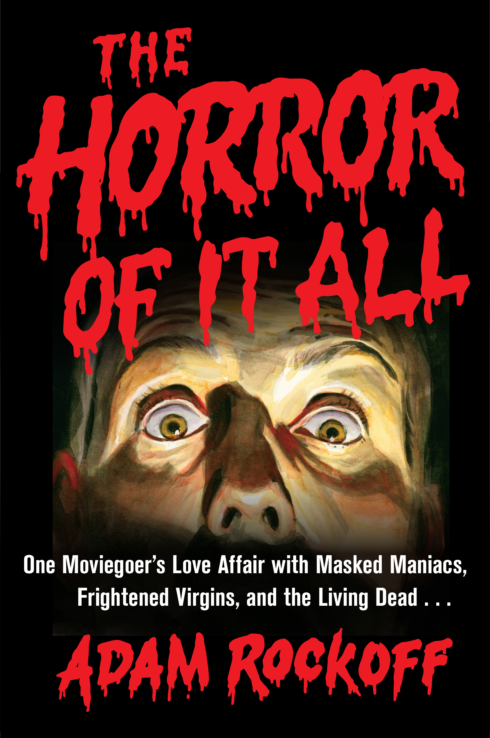 "The Horror Of It All - Adam Rockoff - <span class=""date-display-single"">07/10/2015 - 8:00pm</span>"