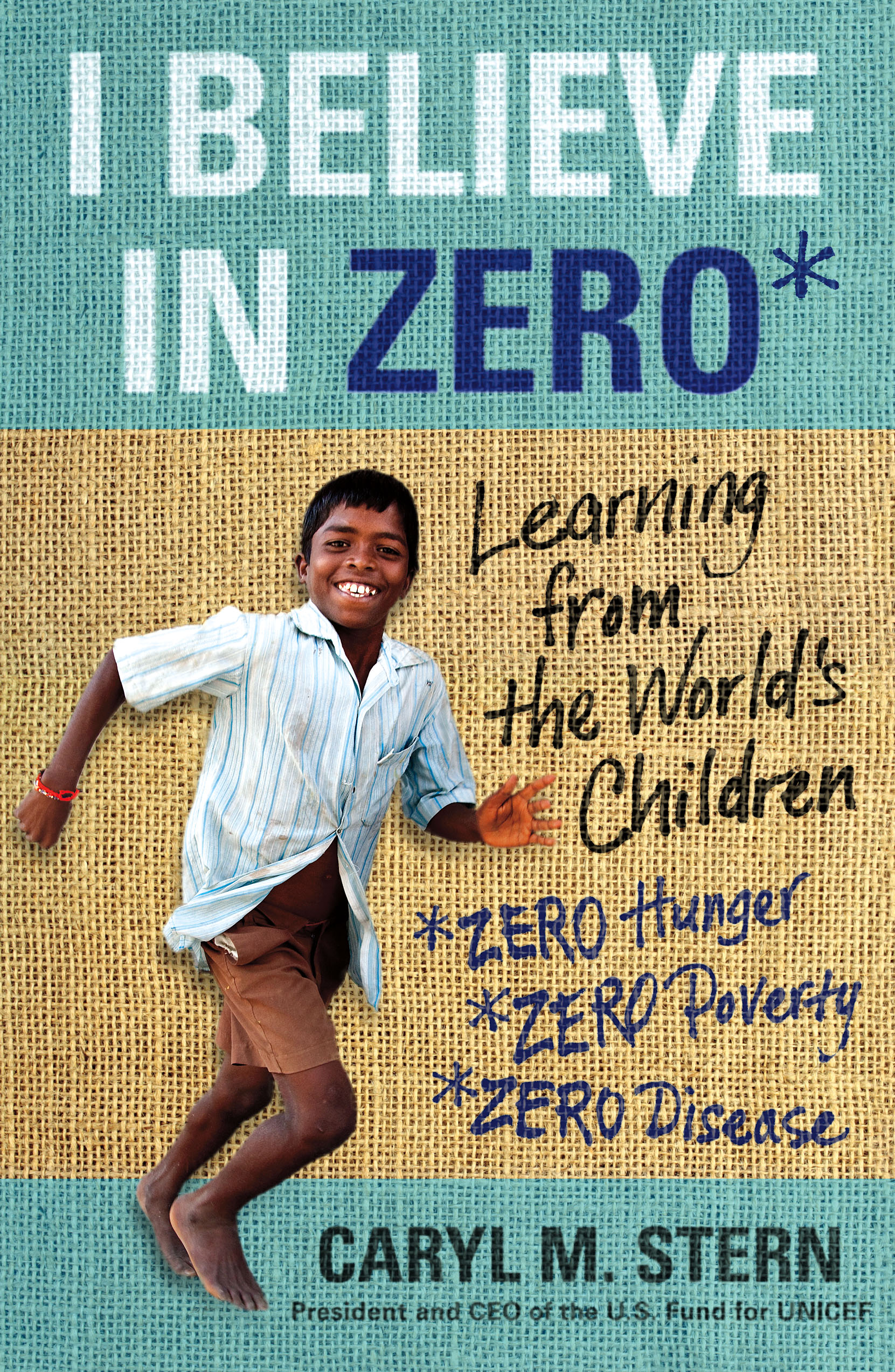 """I Believe in Zero: Learning From The World&#039;s Children - Caryl Stern - <span class=""""date-display-single"""">10/18/2013 - 7:00pm</span>"""