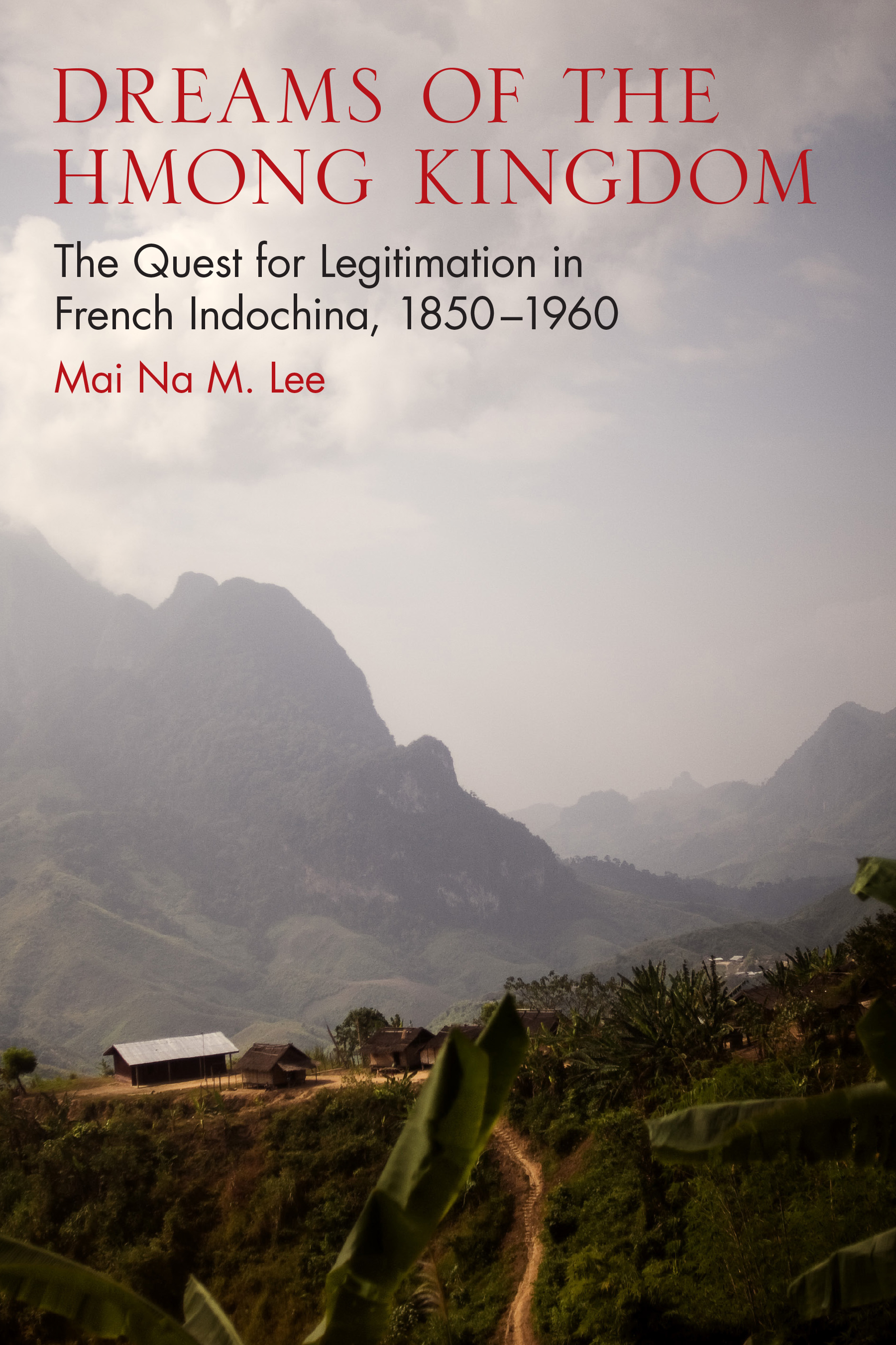 "Dreams of the Hmong Kingdom: The Quest for Legitimation in French Indochina, 1850-1960 - Mai Na M. Lee - <span class=""date-display-single"">10/25/2015 - 12:30pm</span>"