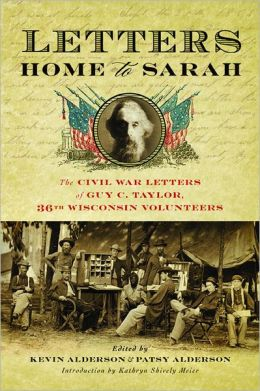 """Letters Home to Sarah: The Civil War Letters of Guy C. Taylor, Thirty-Sixth Wisconsin Volunteers  - Kevin &amp; Patsy Alderson - <span class=""""date-display-single"""">10/19/2013 - 10:00am</span>"""