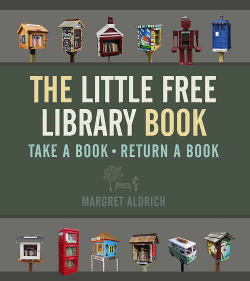 "The Little Free Library Book - Margret Aldrich - <span class=""date-display-single"">10/25/2015 - 11:00am</span>"