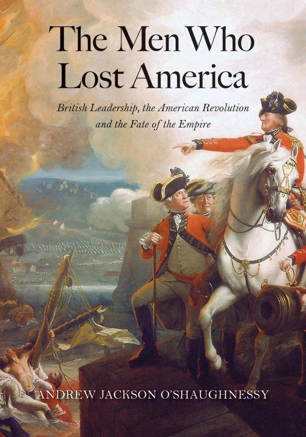 "The Men Who Lost America: British Leadership, the American Revolution, and the Fate of the Empire - Andrew Jackson O&#039;Shaughnessy - <span class=""date-display-single"">10/17/2013 - 7:00pm</span>"