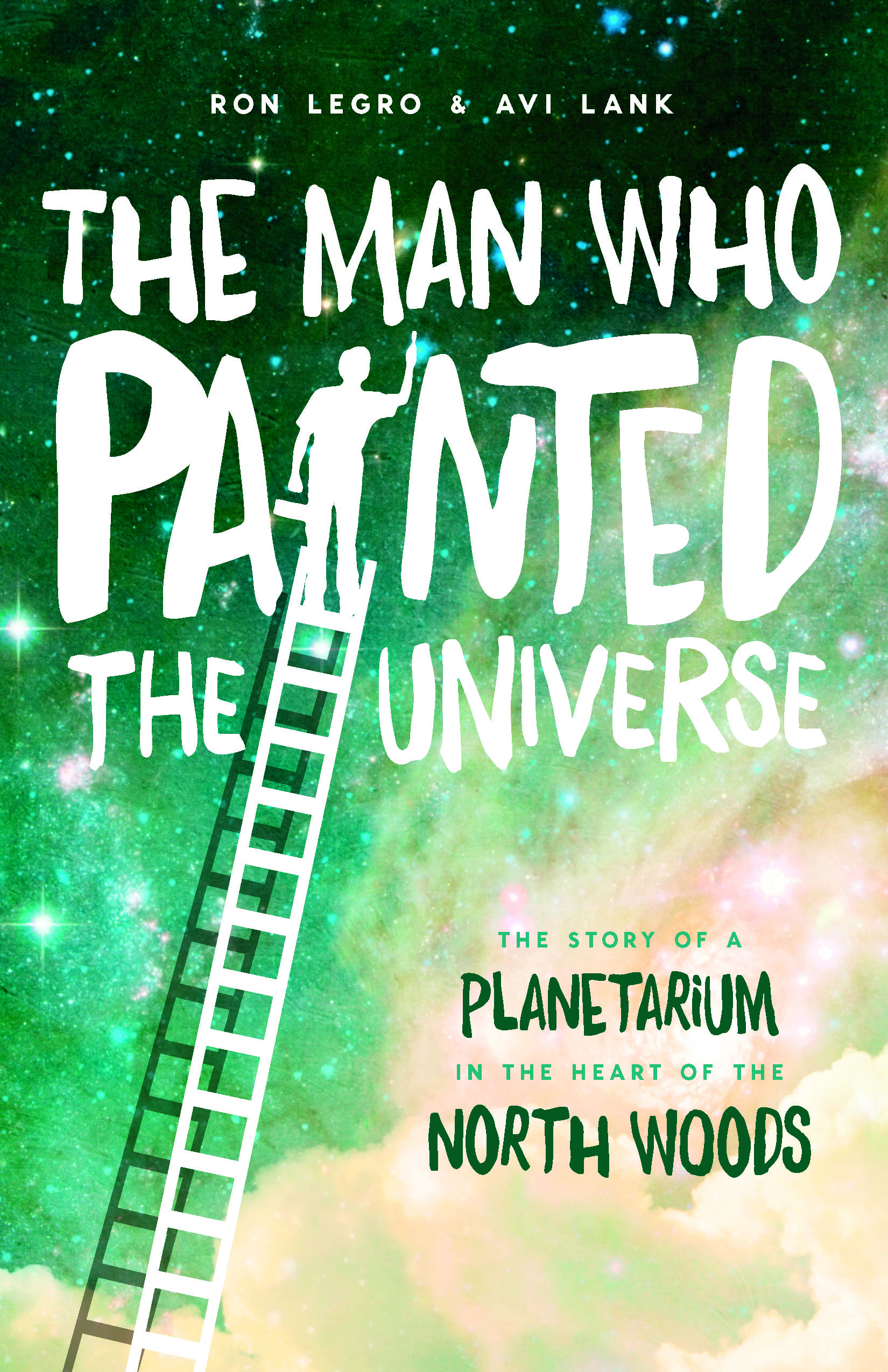 "The Man Who Painted the Universe: The Story of a Planetarium in the Heart of the North Woods - Avi Lank, Ron Legro - <span class=""date-display-single"">10/24/2015 - 10:00am</span>"