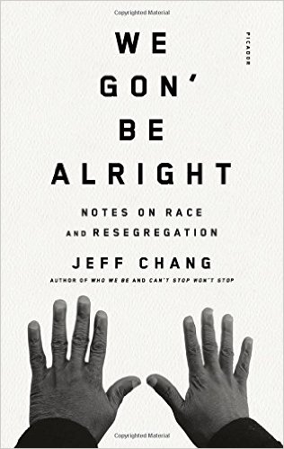 "We Gon&#039; Be Alright - Jeff Chang - <span class=""date-display-single"">10/22/2016 - 3:00pm</span>"