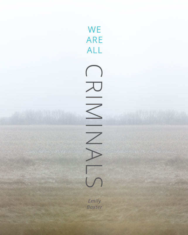 "We Are All Criminals - Emily Baxter, Corey Saffold - <span class=""date-display-single"">11/04/2017 - 12:00pm</span>"