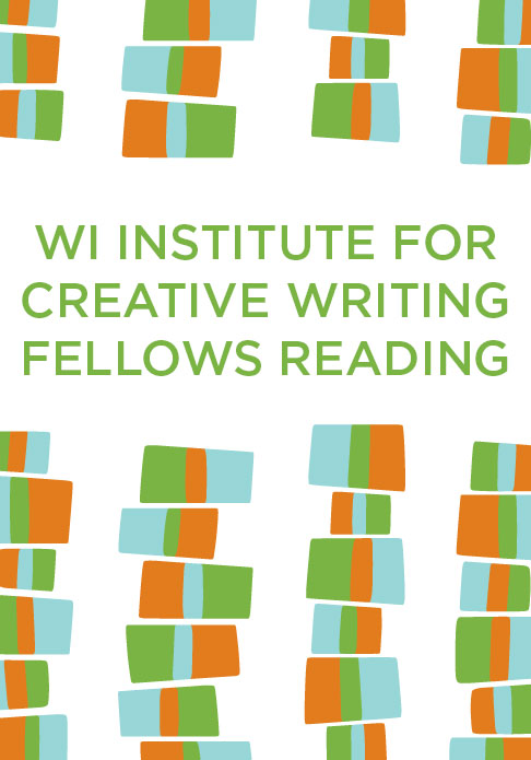 """2020 WISCONSIN INSTITUTE FOR CREATIVE WRITING FELLOWS READING -  - <span class=""""date-display-single"""">04/16/2020 - 7:00pm</span>"""