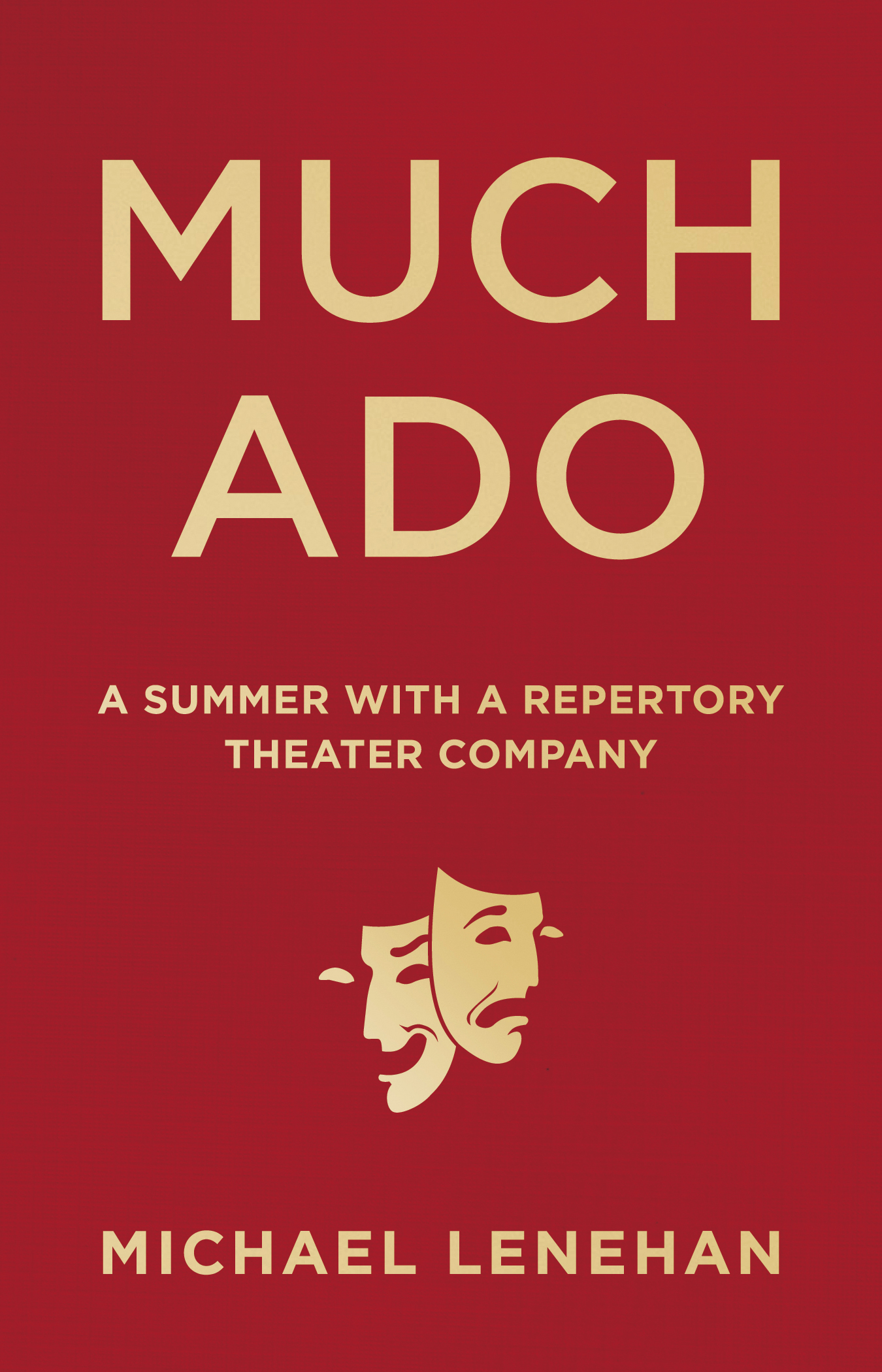 """Much Ado: A Summer with a Repertory Theater Company  - Michael Lenehan - <span class=""""date-display-single"""">10/23/2016 - 10:30am</span>"""