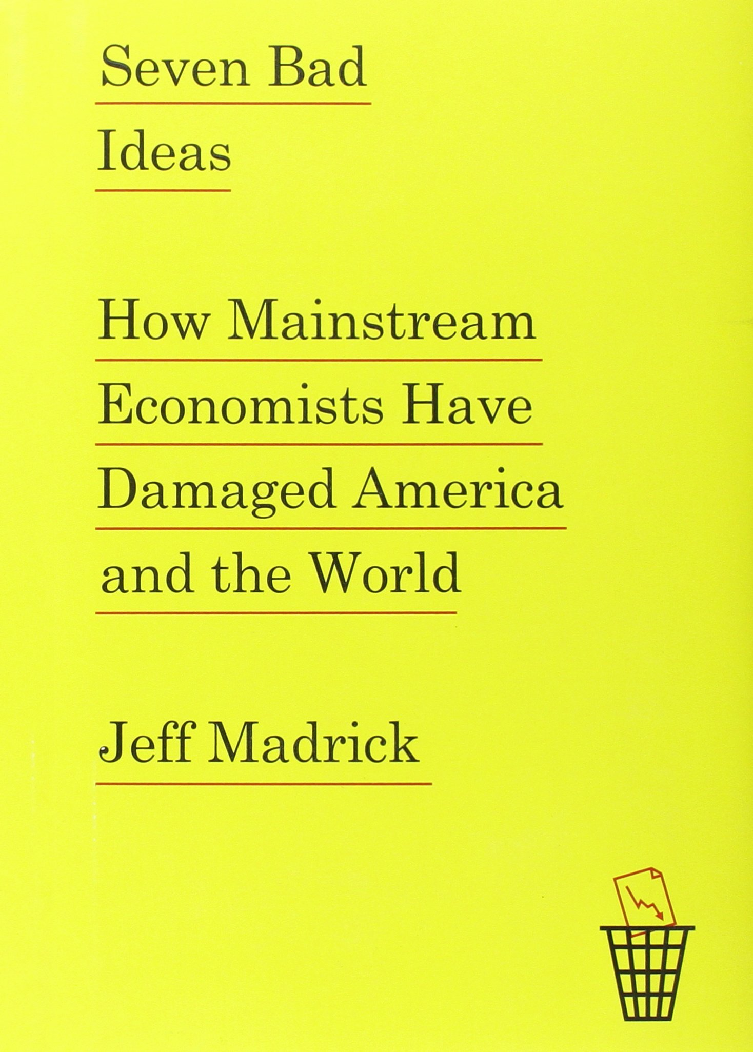 "Seven Bad Ideas - Jeff Madrick - <span class=""date-display-single"">10/23/2015 - 5:30pm</span>"