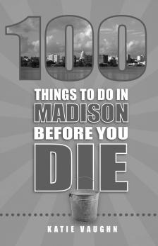 "100 Things To Do In Madison Before You Die -   - <span class=""date-display-single"">11/05/2017 - 10:30am</span>"