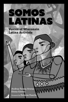 "Somos Latinas: Voices of Wisconsin Latina Activists -   - <span class=""date-display-single"">05/19/2018 - 1:00pm</span>"