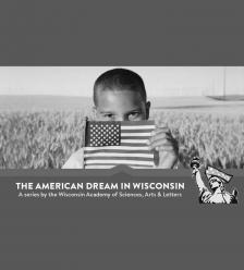 "The American Dream in Wisconsin -   - <span class=""date-display-single"">11/04/2017 - 4:00pm</span>"