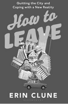 "How to Leave: Quitting the City and Coping with a New Reality -   - <span class=""date-display-single"">10/09/2018 - 7:00pm</span>"