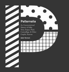 "Patternalia : An Unconventional History of Polka Dots, Stripes, Plaid, Camouflage, & Other Graphic Patterns  -   - <span class=""date-display-single"">10/24/2015 - 5:00pm</span>"