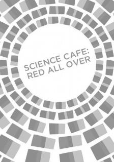 "Science Cafe: Red All Over -   - <span class=""date-display-single"">10/24/2015 - 6:00pm</span>"