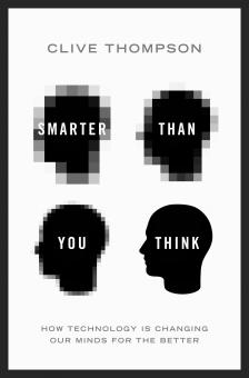 """Smarter Than You Think: How Technology Is Changing Our Minds For The Better - Clive Thompson - <span class=""""date-display-single"""">10/18/2013 - 5:30pm</span>"""
