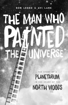 "The Man Who Painted the Universe: The Story of a Planetarium in the Heart of the North Woods -   - <span class=""date-display-single"">10/24/2015 - 10:00am</span>"